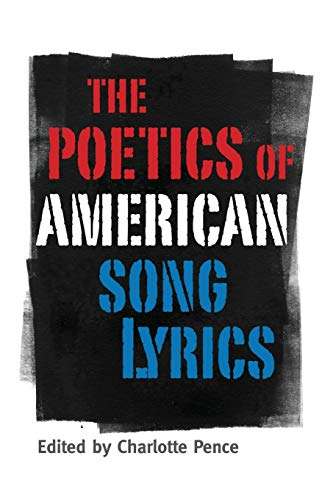 The Poetics of American Song Lyrics (American: Pence, Charlotte [Editor];