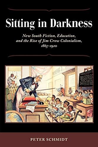 9781617032073: Sitting in Darkness: New South Fiction, Education, and the Rise of Jim Crow Colonialism, 1865-1920