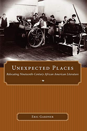 9781617032110: Unexpected Places: Relocating Nineteenth-Century African American Literature (Margaret Walker Alexander Series in African American Studies)