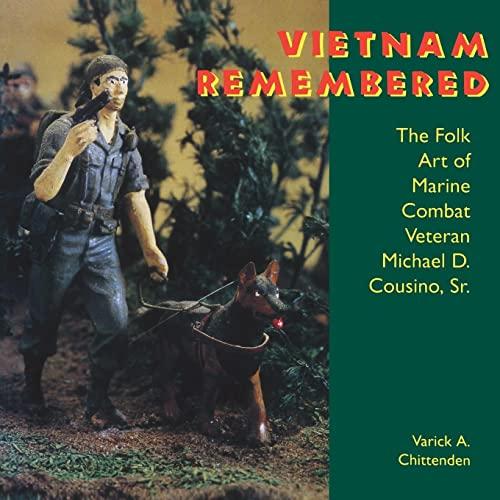 9781617032158: Vietnam Remembered: The Folk Art of Marine Combat Veteran Michael D. Cousino, Sr. (Folk Art and Artists Series)