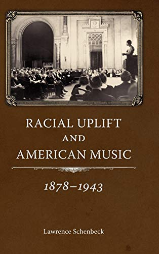 Racial Uplift and American Music, 1878-1943 (American Made Music Series): Schenbeck, Lawrence
