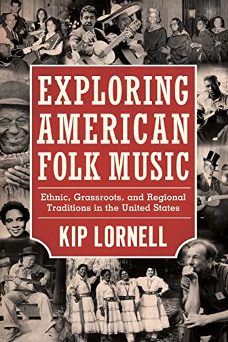 Exploring American Folk Music: Ethnic, Grassroots, and Regional Traditions in the United States (...