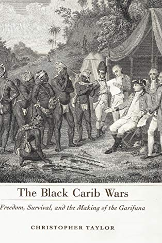 The Black Carib Wars: Freedom, Survival, and the Making of the Garifuna (Caribbean Studies Series):...