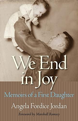 We End in Joy: Memoirs of a First Daughter: Angela Fordice Jordan