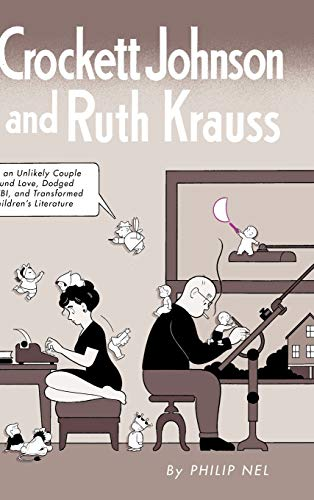 9781617036248: Crockett Johnson and Ruth Krauss: How an Unlikely Couple Found Love, Dodged the FBI, and Transformed Children's Literature (Children's Literature Association Series)