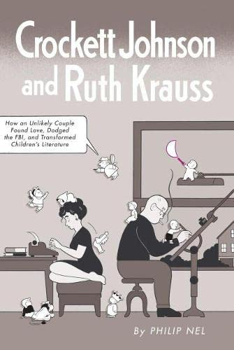 9781617036361: Crockett Johnson and Ruth Krauss: How an Unlikely Couple Found Love, Dodged the FBI, and Transformed Children's Literature (Children's Literature Association Series)