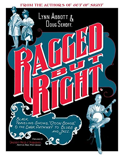 """9781617036453: Ragged but Right: Black Traveling Shows, """"""""Coon Songs,"""""""" and the Dark Pathway to Blues and Jazz (American made music)"""