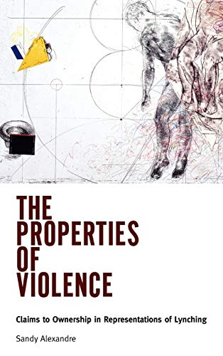 The Properties of Violence Claims to Ownership in Representations of Lynching