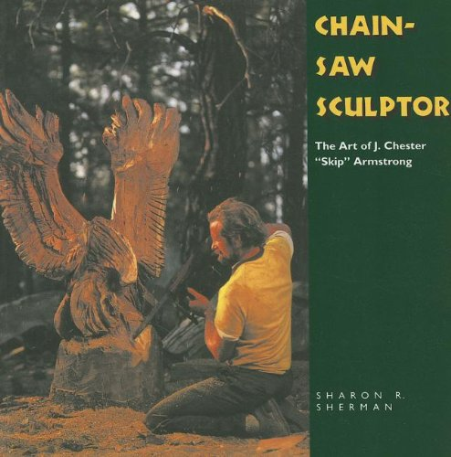"""9781617037047: Chainsaw Sculptor: The Art of J. Chester """"Skip"""" Armstrong"""