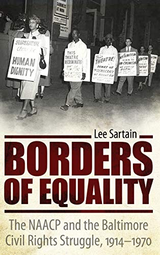 Borders of Equality: The NAACP and the Baltimore Civil Rights Struggle, 1914-1970: Lee Sartain