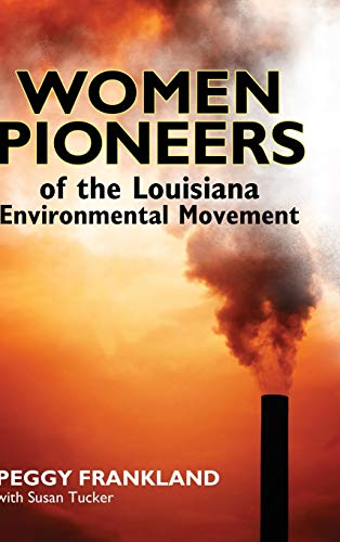 Women Pioneers Of The Louisiana Environmental Movement.: Frankland, Peggy With Tucker, Susan.