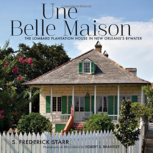 9781617038075: Une Belle Maison: The Lombard Plantation House in New Orleans's Bywater