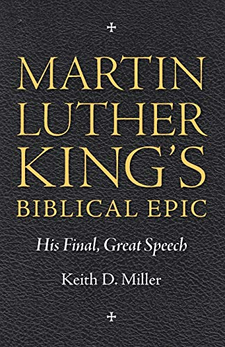 Martin Luther King S Biblical Epic: His Final, Great Speech: Keith D. Miller