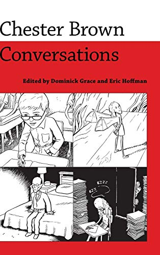 Chester Brown: Conversations: Grace, Dominick (Editor)/ Hoffman, Eric (Editor)