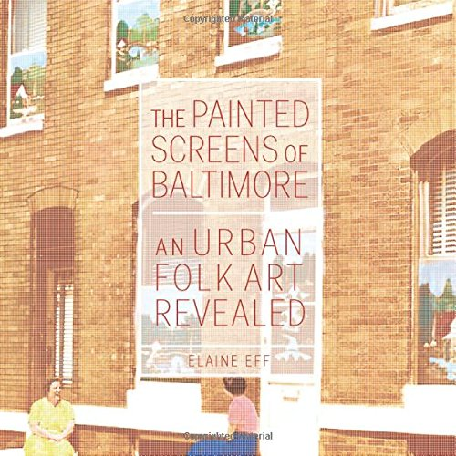 The Painted Screens of Baltimore: An Urban Folk Art Revealed (Folklore Studies in a Multicultural ...
