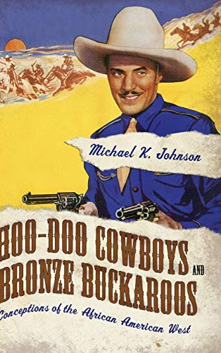 Hoo-doo Cowboys And Bronze Buckaroos: Conceptions Of The African American West.: Johnson, Michael K...