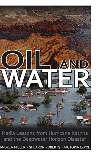 9781617039720: Oil and Water: Media Lessons from Hurricane Katrina and the Deepwater Horizon Disaster