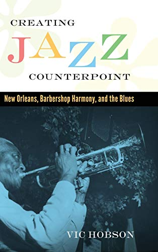 9781617039911: Creating Jazz Counterpoint: New Orleans, Barbershop Harmony, and the Blues (American Made Music) (American Made Music Series)