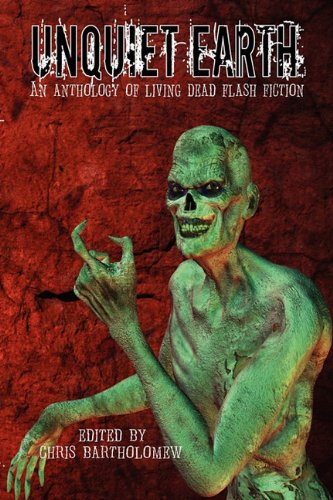 9781617061042: Unquiet Earth: An Anthology of Living Dead Flash Fiction