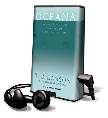 Oceana: Our Planet's Endangered Oceans and What We Can Do to Save Them (Playaway Adult Nonfiction) (9781617079979) by Michael D'Orso; Ted Danson