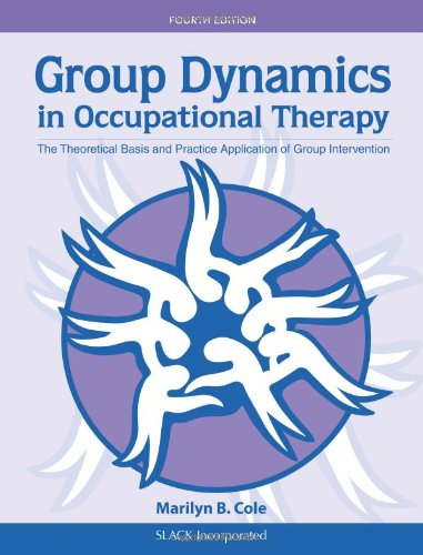 Group Dynamics in Occupational Therapy: The Theoretical: Cole MS OTR/L