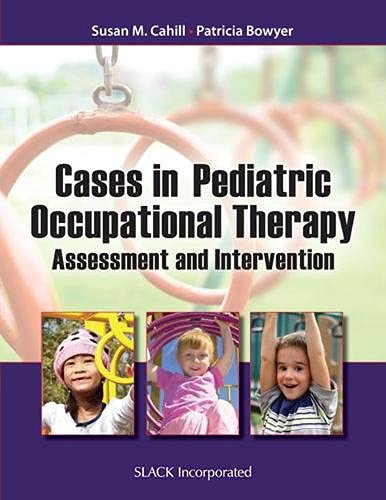 Cases in Pediatric Occupational Therapy: Assessment and Intervention: Cahill, Susan M.; Bowyer, ...
