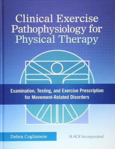 9781617116452: Clinical Exercise Pathophysiology for Physical Therapy: Examination, Testing, and Exercise Prescription for Movement-Related Disorders