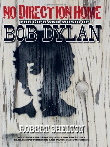 No Direction Home: The Life and Music of Bob Dylan (The Acclaimed Biography): Shelton, Robert