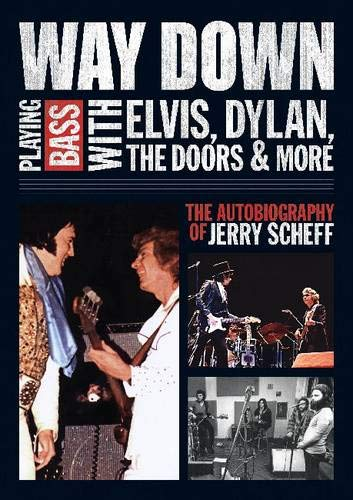 Way Down: Playing Bass with Elvis, Dylan,: Scheff, Jerry