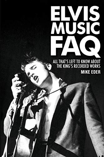 9781617130496: Elvis Music FAQ: All That's Left to Know About the King's Recorded Works (FAQ Series)