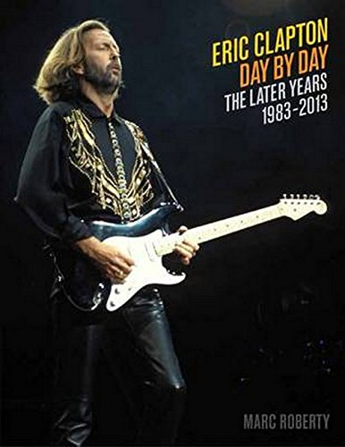 9781617130533: Eric Clapton, Day by Day: The Later Years, 1983-2013
