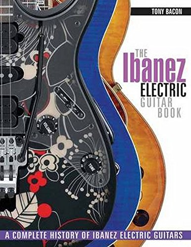 9781617134531: The Ibanez Electric Guitar Book: A Complete History of Ibanez Electric Guitars