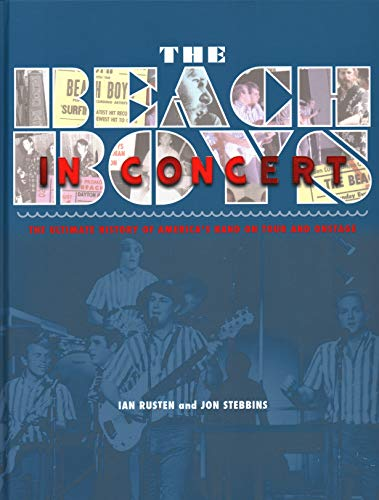 9781617134562: The Beach Boys in Concert!: The Complete History of America's Band On Tour and Onstage