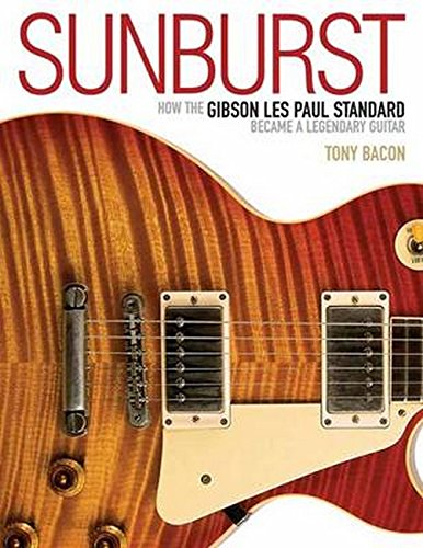 SUNBURST: HOW THE GIBSON LES PAUL STANDARD BECAME A LEGENDARY GUITAR (161713466X) by Bacon, Tony
