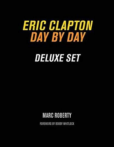 Eric Clapton: Day by Day (Hardback): Marc Roberty