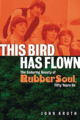 This Bird Has Flown: The Enduring Beauty: Kruth, John, Beatles,