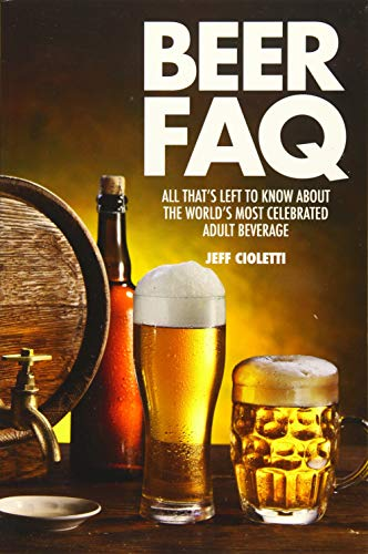 9781617136115: Beer FAQ: All That's Left to Know About The World's Most Celebrated Adult Beverage (FAQ Series)