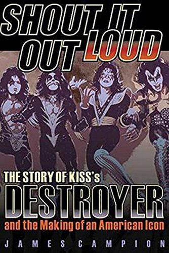 9781617136184: Shout It Out Loud: The Story of Kiss's Destroyer and the Making of an American Icon