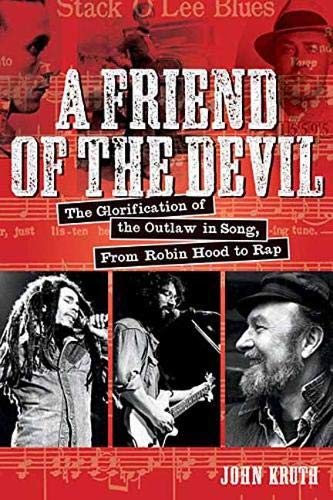 Friend of the Devil: The Glorification of the Outlaw in Song from Robin Hood to Rap