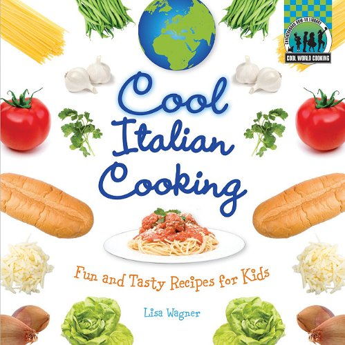 9781617146619: Cool Italian Cooking: Fun and Tasty Recipes for Kids (Cool World Cooking)