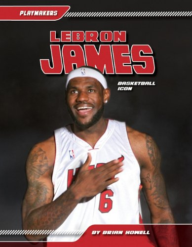 Lebron James: Basketball Icon (Playmakers): Howell, Brian