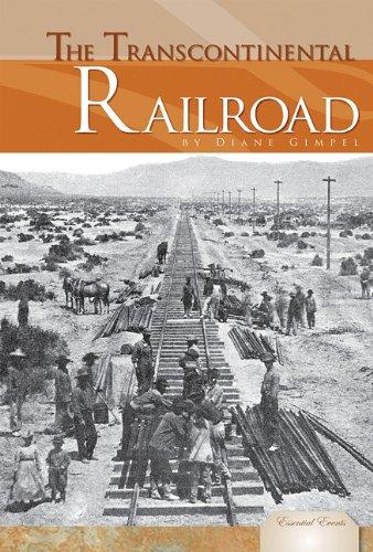 The Transcontinental Railroad (Essential Events): Diane Gimpel