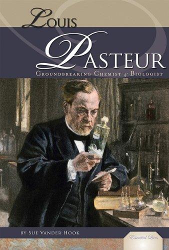 9781617147838: Louis Pasteur: Groundbreaking Chemist & Biologist (Essential Lives)