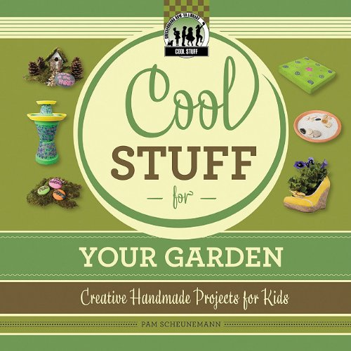 Cool Stuff for Your Garden: Creative Handmade Projects for Kids (Checkerboard How-To Library: Cool ...