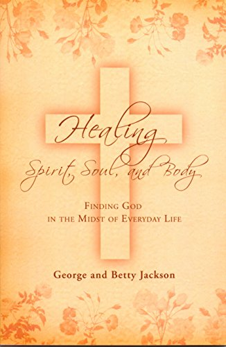 9781617180002: Healing Spirit, Soul, and Body: Finding God in the Midst of Everyday Life