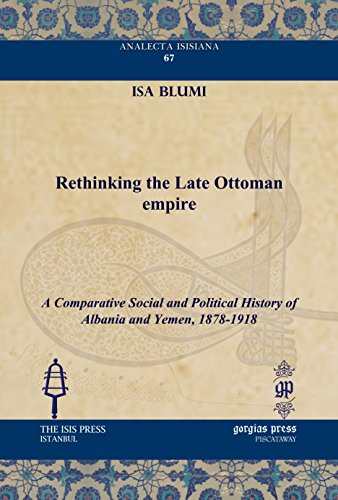 9781617190964: Rethinking the Late Ottoman Empire: A Comparative Social and Political History of Albania and Yemen, 1878-1918 (Analecta Isisiana: Ottoman and Turkish Studies)
