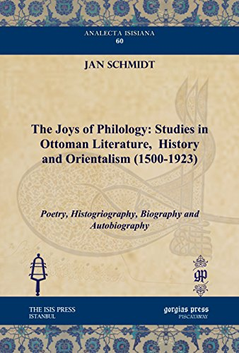 9781617191077: The Joys of Philology: Studies in Ottoman Literature, History and Orientalism (1500-1923): Poetry, Histogriography, Biography and Autobiography (Analecta Isisiana: Ottoman and Turkish Studies)