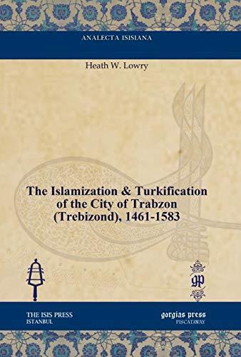 9781617191572: The Islamization & Turkification of the City of Trabzon (Trebizond), 1461-1583