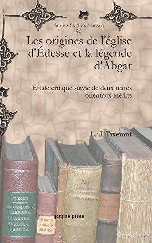 9781617191800: Les Origines De L'eglise D'edesse Et La Legende D'abgar: Etude Critique Suivie De Deux Textes Orientaux Inedits