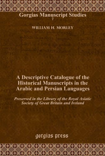 9781617191831: A Descriptive Catalogue of the Historical Manuscripts in the Arabic and Persian Languages: Preserved in the Library of the Royal Asiatic Society of ... and Ireland (Gorgias Manuscript Studies)